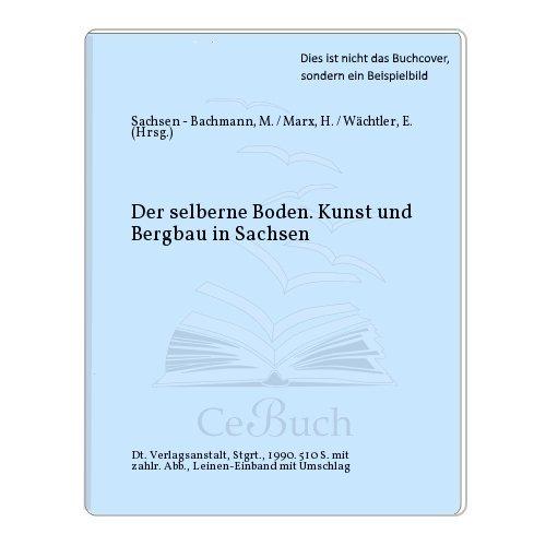 Der Silberne Boden: Kunst und Bergbau in Sachsen (German Edition)