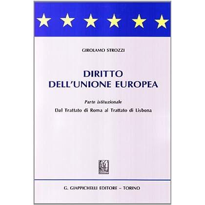 Diritto Dell'unione Europea. Parte Istituzionale. Dal Trattato Di Roma Al Trattato Di Lisbona