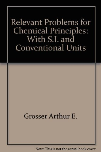 Relevant problems for chemical principles: With S.I. and conventional units