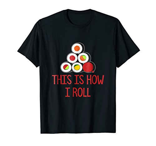 This Is How I Roll Sushi Shirt Funny Gift For Men & Women