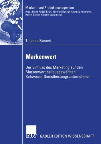 Markenwert: Der Einfluss des Marketing auf den Markenwert bei Ausgewählten Schweizer Dienstleistungsunternehmen (Marken- und Produktmanagement) (German Edition) (Marken Online Uk)