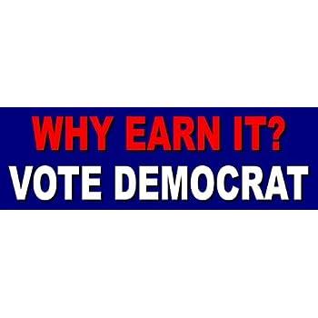 Why earn it vote democrat funny anti obama political bumper sticker decal