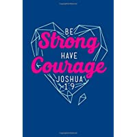 Be Strong Have Courage Joshua 1:9: Blank Notebook Christian Journal with Inspirational Scripture Quote Blue Cover