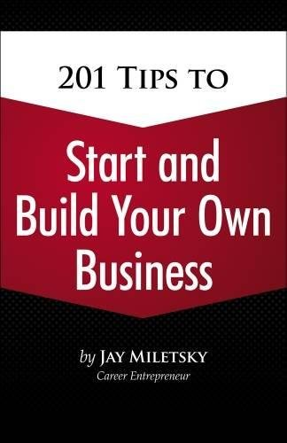 201 Tips to Start and Build Your Own Business (101)