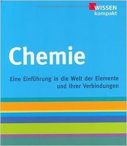 Chemie Wissen Kompakt Eine Einführung In Die Welt Der