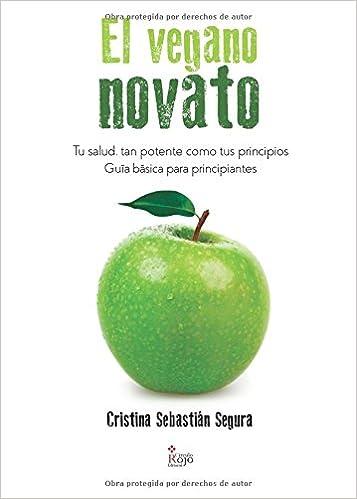 El vegano novato: Amazon.es: Cristina Sebastián Segura: Libros