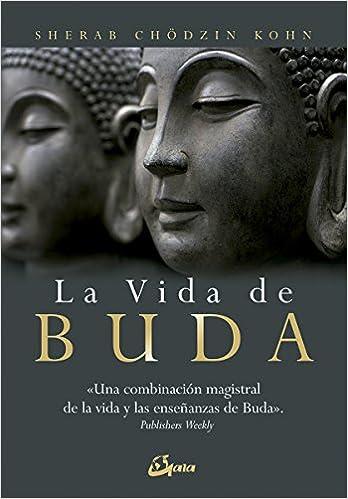 La vida de Buda: Una combinación magistral de la vida y las enseñanzas de Buda Budismo: Amazon.es: Sherab Chödzin Kohn, Miguel Iribarren Berrade: Libros