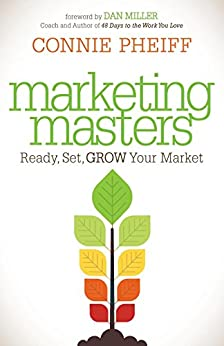 Marketing Masters: Ready, Set, Grow Your Market by [Pheiff, Connie]