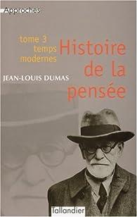 Histoire de la pensée, tome 3 : Temps modernes par Jean-Louis Dumas