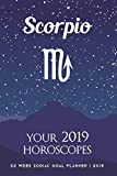 Scorpio - Your 2019 Horoscopes: 52 Week Zodiac Goal Planner 2019