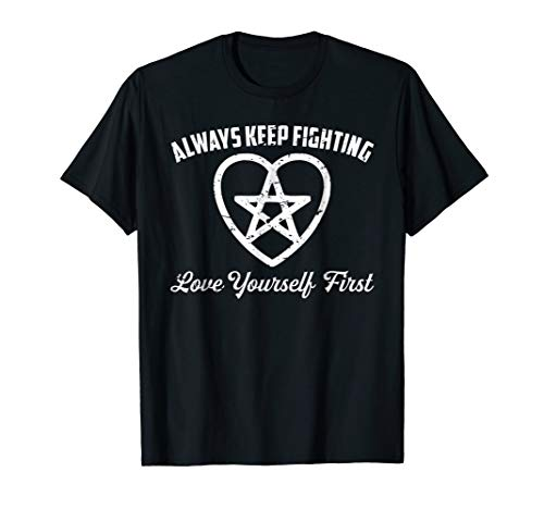 Love Yourself First Always Keep Fighting T-shirt]()
