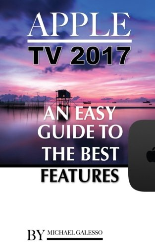 Apple Tv 2017: An Easy Guide to the Best Features