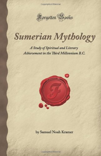 Sumerian Mythology: A Study of Spiritual and Literary Achievement in the Third Millennium B.C. (Forgotten Books)