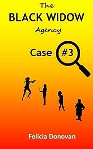 The Black Widow Agency - Case #3 by Felicia Donovan (2013-01-05)