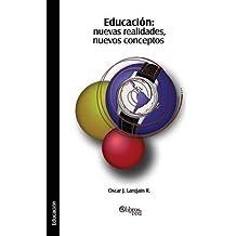 Educacion: Nuevas Realidades, Nuevos Conceptos (Spanish Edition)