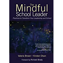 The Mindful School Leader: Practices to Transform Your Leadership and School