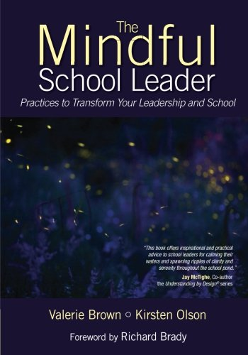 The Mindful First Leader: Practices to Transform Your Leadership and School