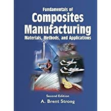 Fundamentals of Composites Manufacturing: Materials, Methods, and Applications