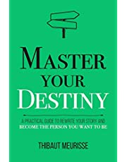 Master Your Destiny: A Practical Guide to Rewrite Your Story and Become the Person You Want to Be: 4