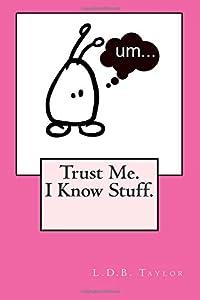Trust Me. I Know Stuff.