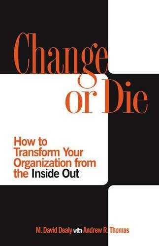 Change or Die: How to Transform Your Organization from the Inside Out