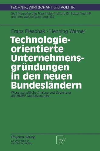 Technologieorientierte Unternehmensgründungen in den neuen Bundesländern: Wissenschaftliche Analyse und Begleitung des BMBF-Modellversuchs (Technik, Wirtschaft und Politik) (German Edition) by Franz Pleschak Henning Werner