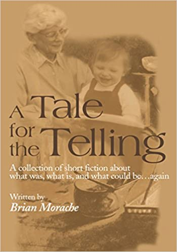 A Tale for the Telling: A Collection of Short Fiction about What as, What is, and What Could Be…Again