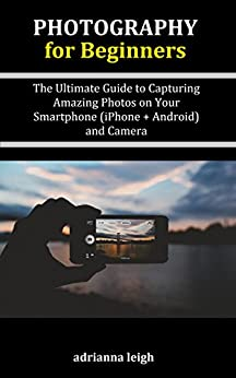Photography Beginners Ultimate Capturing Smartphone ebook