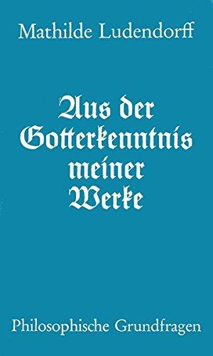 Aus der Gotterkenntnis meiner Werke: Philosophische Grundfragen - Eine Einführung in die Gotterkenntnis Taschenbuch – 1973 Mathilde Ludendorff Hohe Warte 3882022620 1500 bis heute