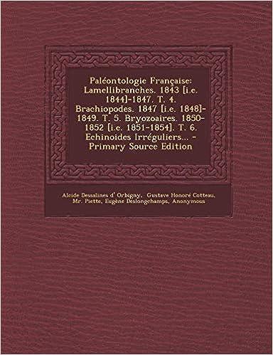 Ebook epub Paleontologie Francaise: Lamellibranches. 1843 [I.E. 1844]-1847. T. 4. Brachiopodes. 1847 [I.E. 1848]-1849. T. 5. Bryozoaires. 1850-1852 [I.E.