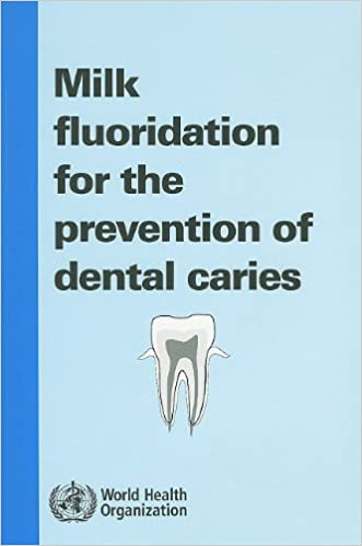 Milk Fluoridation for the Prevention of Dental Caries: 2009 Update (Nonserial Publications)