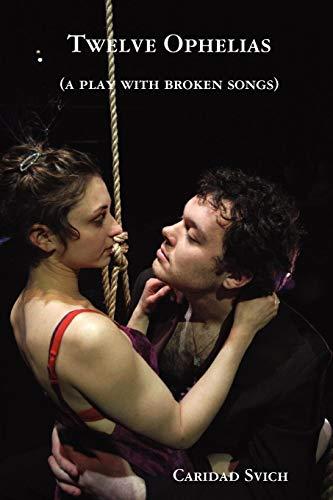 Twelve Ophelias (a play with broken songs)