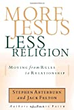 More Jesus, Less Religion, Stephen Arterburn and Jack Felton, 1578562503