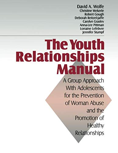 The Youth Relationships Manual: A Group Approach with Adolescents for the Prevention of Woman Abuse and the Promotion of