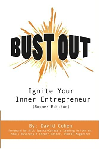 Bust Out!: Ignite Your Inner Entrepreneur by David Cohen (2012-05-10)