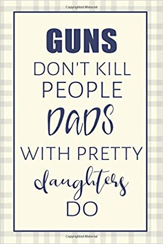 Guns Don\'t Kill People Dads With Pretty Daughters Do: Funny ...