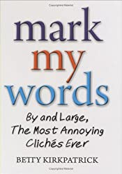 Mark My Words: By and Large, the Most Annoying Cliches Ever