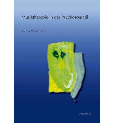 Download Musiktherapie in Der Psychosomatik: Strukturbezogene Aspekte Und Musiktherapeutische Ansatze. 17. Musiktherapietagung Am Freien Musikzentrum Munchen E. V. (28. Februar Bis 1. Marz 2009) (Paperback)(German) - Common PDF