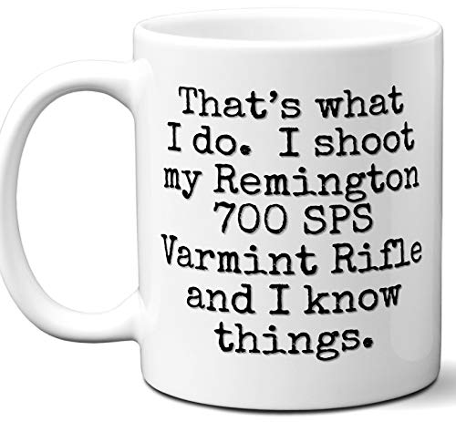 (Gun Gifts For Men, Women. Remington 700 SPS Varmint Rifle That's What I Do Coffee Mug, Cup. Gun Accessories For Rifle, Carbine, Lover, Fan. Scope, Mag, Magazine, Bag, Sling, Cleaning, Case.)