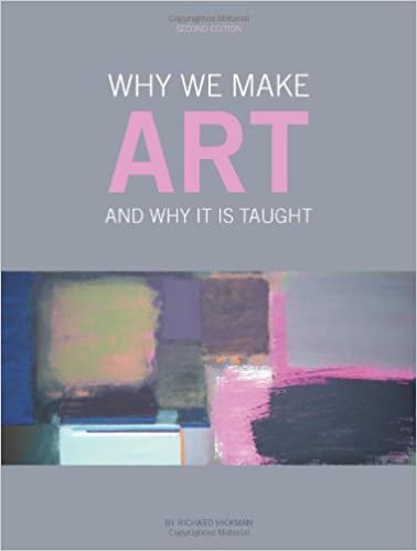 Why We Make Art: And Why it is Taught by Richard Hickman (2010-09-15)