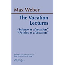 "The Vocation Lectures: ""Science as a Vocation"" & ""Politics as a Vocation"": 'Science as a Vocation' (Hackett Classics)"