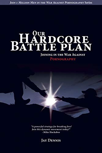 Our Hardcore Battle Plan: Joining in the War Against Pornography (Join One Million Men in the War Against Pornography) ()