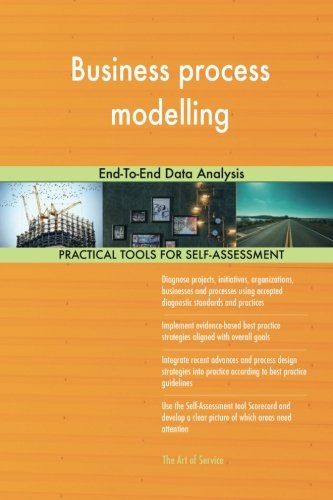 Business process modelling: End-To-End Data Analysis Gerard Blokdyk