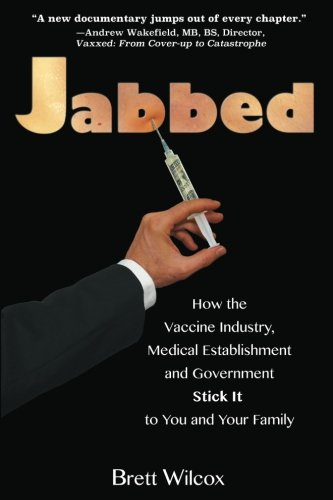 1535264195 - Jabbed: How the Vaccine Industry, Medical Establishment and Government Stick It to You and Your Family