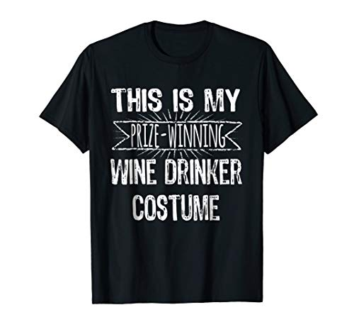 Easy Halloween Costume Shirt Wine Prize Winning Costume -