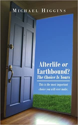 Book Afterlife or Earthbound? The Choice Is Yours: This is the most important choice you will ever make. by Michael Higgins (2007-10-02)