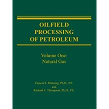 Oilfield Processing of Petroleum Volume 1: Natural Gas