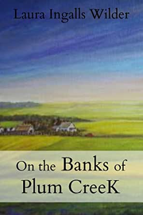 On the Banks of Plum Creek - Kindle edition by Laura Ingalls ...