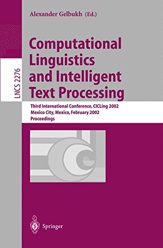 Computational Linguistics and Intelligent Text Processing: Third International Conference, CICLing 2002, Mexico City, Mexico, February 17-23, 2002 Proceedings (Lecture Notes in Computer Science) ebook