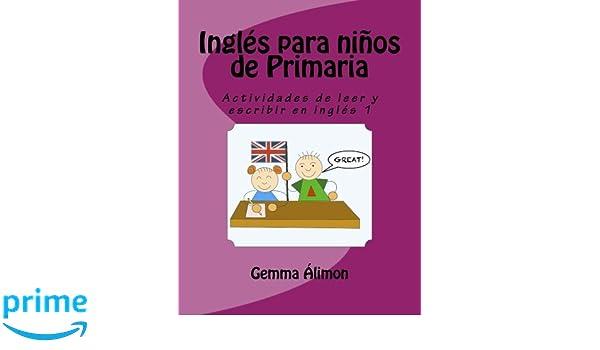 Inglés para niños de Primaria: Actividades de leer y escribir en inglés: Volume 1-9781537626505: Amazon.es: Gemma Álimon: Libros en idiomas extranjeros